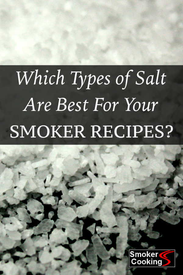 Which Type of Salt is Best For Your Smoker Recipes?
