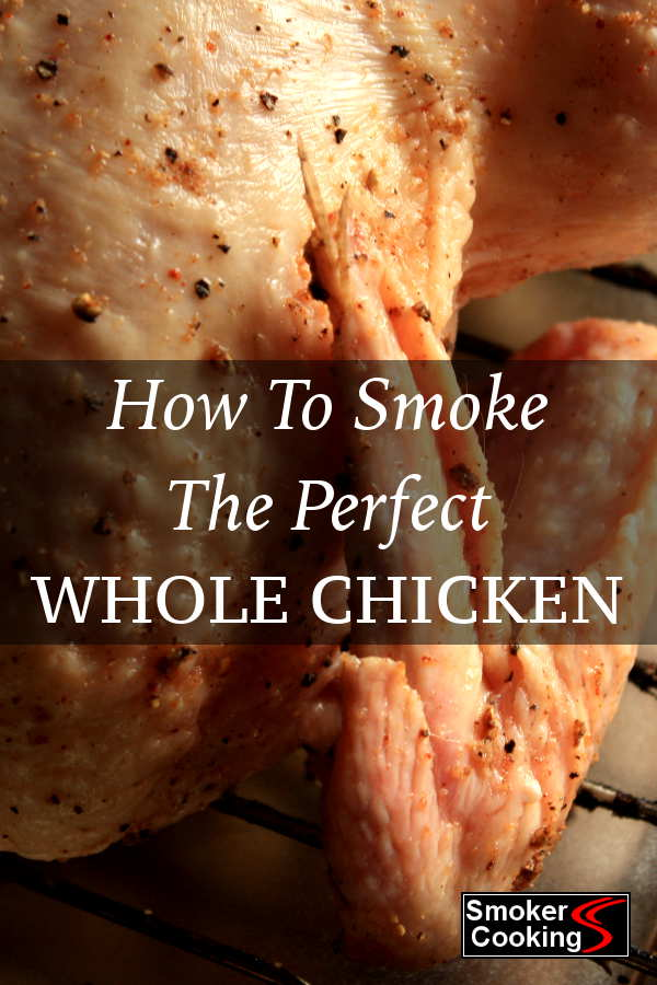 Learn How to Smoke a Whole Chicken, From Brining to Smoking