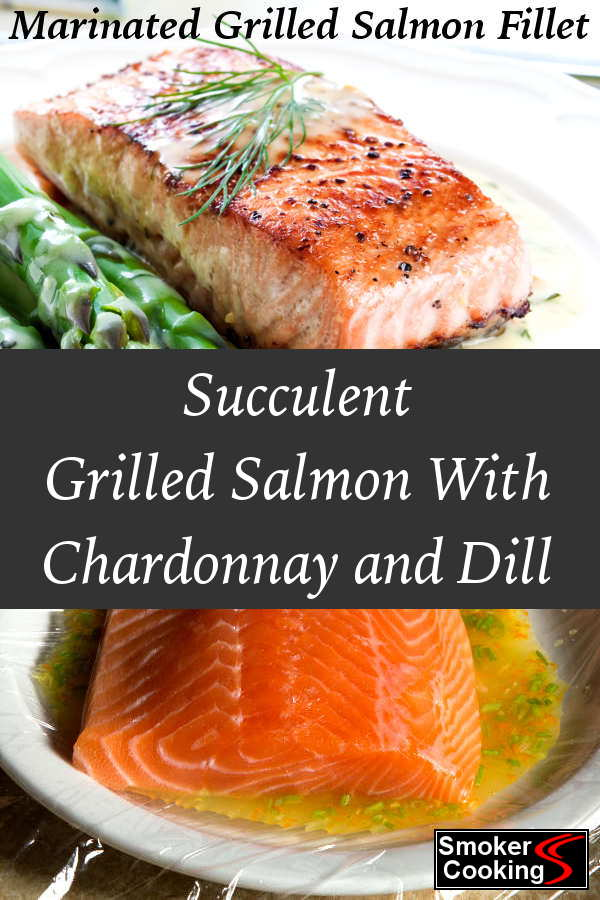 Grilled Salmon Marinated In Chardonnay and Dill